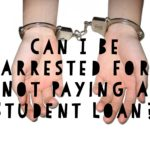 Can I Be Arrested for Not Paying A Student Loan?