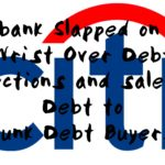 Citibank Slapped on the Wrist Over Debt Collections and sales of Debt to Junk Debt Buyers