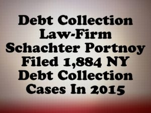 Debt Collection Law-Firm Schachter Portnoy Filed 1,884 NY Debt Collection Cases In 2015
