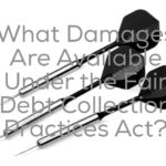 What Damages Are Available Under the Fair Debt Collection Practices Act?