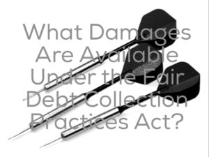 What Damages Are Available Under the Fair Debt Collection Practices Act