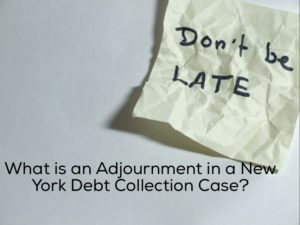 What is an Adjournment in a New York Debt Collection Case