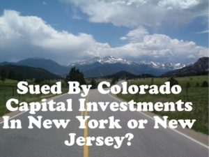 Sued By Colorado Capital Investments In New York or New Jersey?
