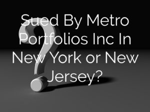 Sued By Metro Portfolios Inc In New York or New Jersey?