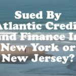 Sued By Atlantic Credit and Finance In New York or New Jersey?