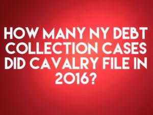 Debt Buyer Cavalry Portfolio Services Filed Only 699 New York Debt Collection Case In 2016