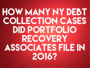 Debt Buyer Portfolio Recovery Associates, LLC Filed Only 62 New York Debt Collection Cases In 2016