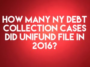 Debt Buyer Unifund CCR, LLC Filed 1,121 NY Debt Collection Cases In 2016