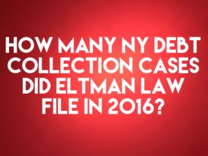 Debt Collection Law Firm Eltman Law Filed Only 3 New NY Debt Collection Cases In 2016