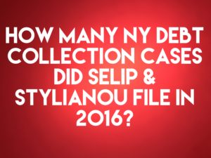 NY Debt Collection Law-Firm Selip & Stylianou Filed 16,489 Collection Cases In 2016