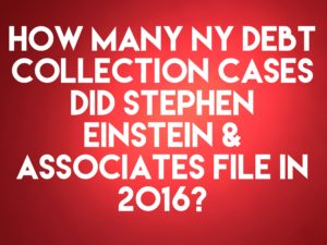 NY Debt Collection Law-Firm Stephen Einstein and Associates Handled 6,320 Debt Collection Cases In 2016