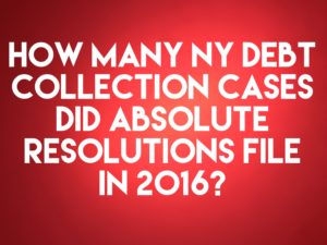 Debt Buyer Absolute Resolutions Filed Only 118 New York Debt Collection Cases In 2016