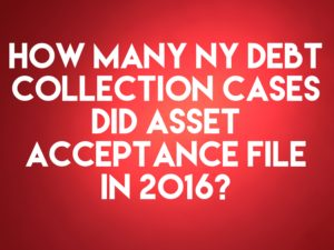 Junk Debt Buyer Asset Acceptance, LLC Filed Only 11 New York Debt Collection Cases In 2016