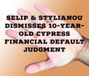 The Law Offices of Robert J. Nahoum Convinces Debt Collectors Selip & Stylianou To Dismiss a 10-Year-Old Cypress Financial Default Judgment