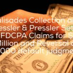 Palisades Collection and its Lawyers Pressler & Pressler Settle New York FDCPA Claims for $3.9 Million and Reversal of 48,000 default judgments
