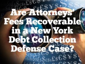 Are Attorneys' Fees Recoverable in a New York Debt Collection Defense Case?