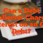 Can a Debt Collector Charge Interest on an Old Debt?