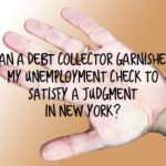Can a Debt Collector Garnishee My Unemployment Check to Satisfy a Judgment in New York?