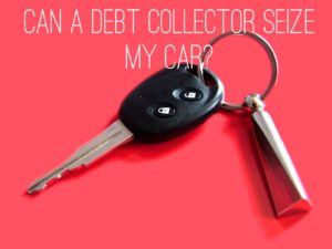 can a debt collector seize my car to satisfy a debt collection judgment?