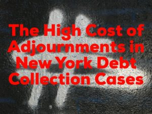 The High Cost of Adjournments in New York Debt Collection Cases