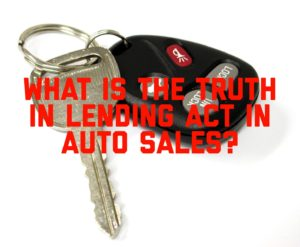 What Is the Truth in Lending Act in Auto Sales