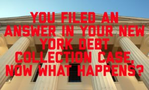 You Filed an Answer in Your New York Debt Collection Case, Now What Happens