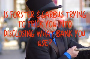 Is Forster & Garbus Trying to Trick You into Disclosing What Bank You Use?