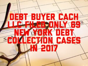 Debt Buyer CACH LLC Filed Only 69 New York Debt Collection Cases In 2017