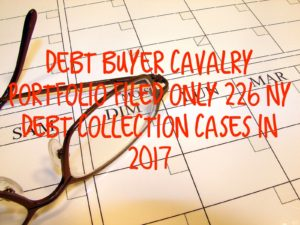 Debt Buyer Cavalry Portfolio Services Filed Only 226 New York Debt Collection Case In 2017