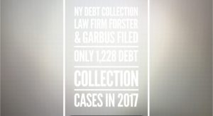 NY Debt Collection Law Firm Forster & Garbus Filed Only 1,228 Debt Collection Cases In 2017