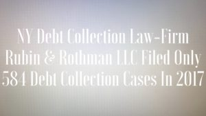 NY Debt Collection Law-Firm Rubin & Rothman LLC Filed Only 584 Debt Collection Cases In 2017