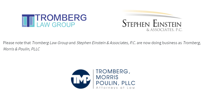 Please note that Tromberg Law Group and Stephen Einstein & Associates, P.C. are now doing business as Tromberg, Morris & Poulin, PLLC
